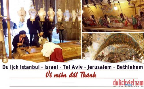 Về miền đất Thánh: Istanbul - Israel - Tel Aviv - Jerusalem - Bethlehem (p1)