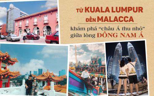 """Từ Kuala Lumpur đến Malacca, khám phá """"châu Á thu nhỏ"""" giữa lòng Đông Nam Á (P1)"""