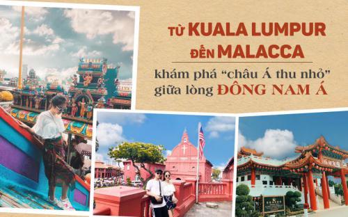 """Từ Kuala Lumpur đến Malacca, khám phá """"châu Á thu nhỏ"""" giữa lòng Đông Nam Á (P2)"""