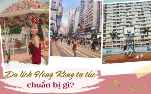 Du lịch Hồng Kông tự túc: Chuẩn bị những gì cho chuyến đi như ý?
