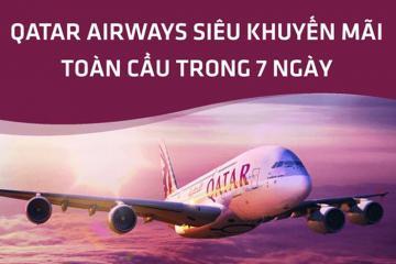 Qatar Airways siêu khuyến mãi toàn cầu chỉ trong 7 ngày