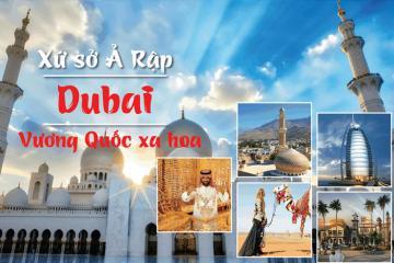 Du lịch Dubai, khám phá vương quốc xa hoa với tour trọn gói chỉ từ 21.500.000 đồng